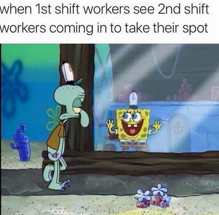 spongebob happy to see squidward coming to work when 1st shift workers see 2nd shift workers coming in to take their spot