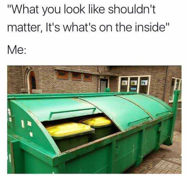 amusing meme about being trash both on the outside and the inside