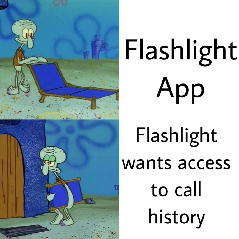 "Pic of Squidward setting up his lawn chair next to text that reads, ""Flashlight app"" above pic of him packing away the lawn chair next to text that reads, ""Flashlight wants access to call history"""