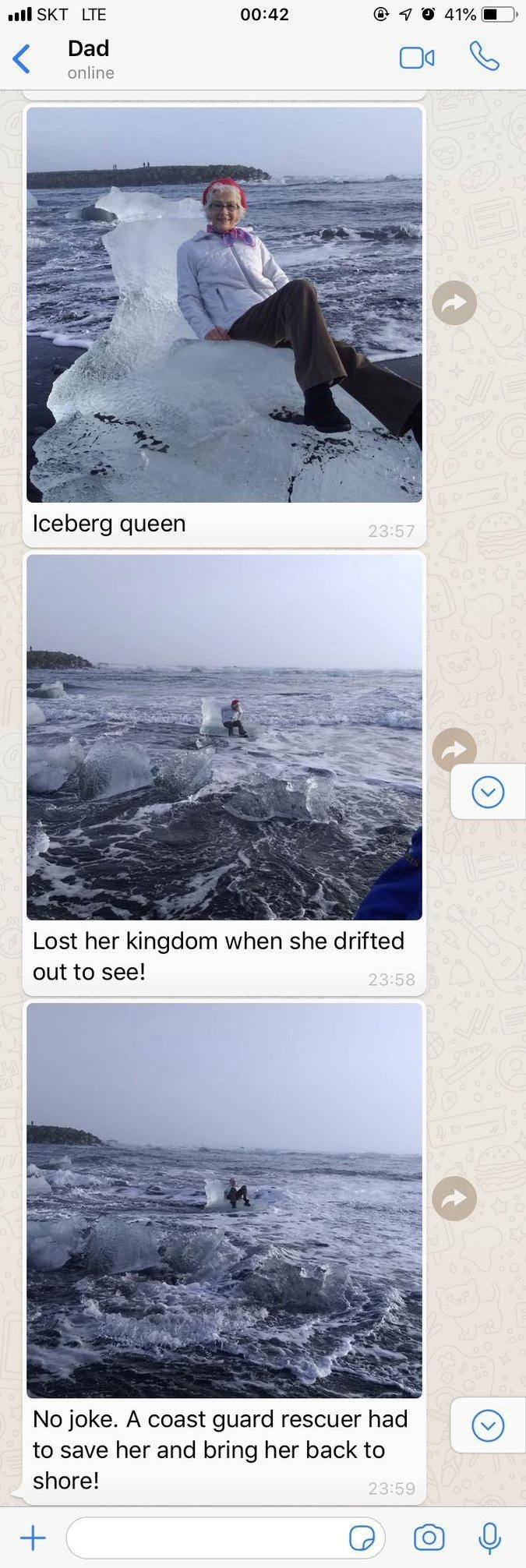Ocean - l SKT LTE 00:42 41% Dad online Iceberg queen 23:57 Lost her kingdom when she drifted out to see! 23:58 No joke. A coast guard rescuer had to save her and bring her back to shore! 23:59