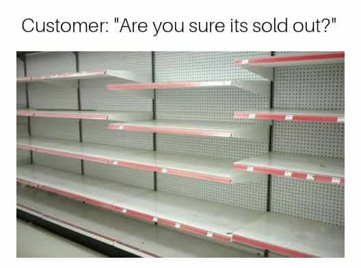 """Shelf - Customer: """"Are you sure its sold out?"""""""