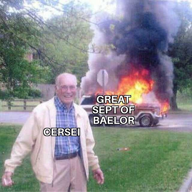 old man smiling in front of burning car - GREAT SEPT OF BAELOR CERSEI