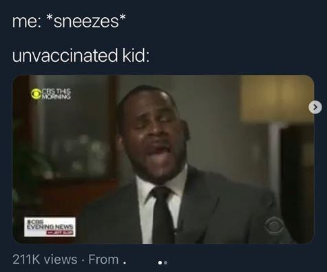 R Kelly meme about unvaccinated kids being terrified of sneezes