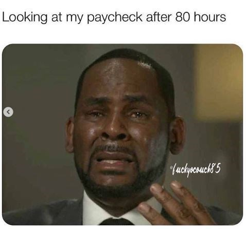 R Kelly meme about getting small paychecks for long hours