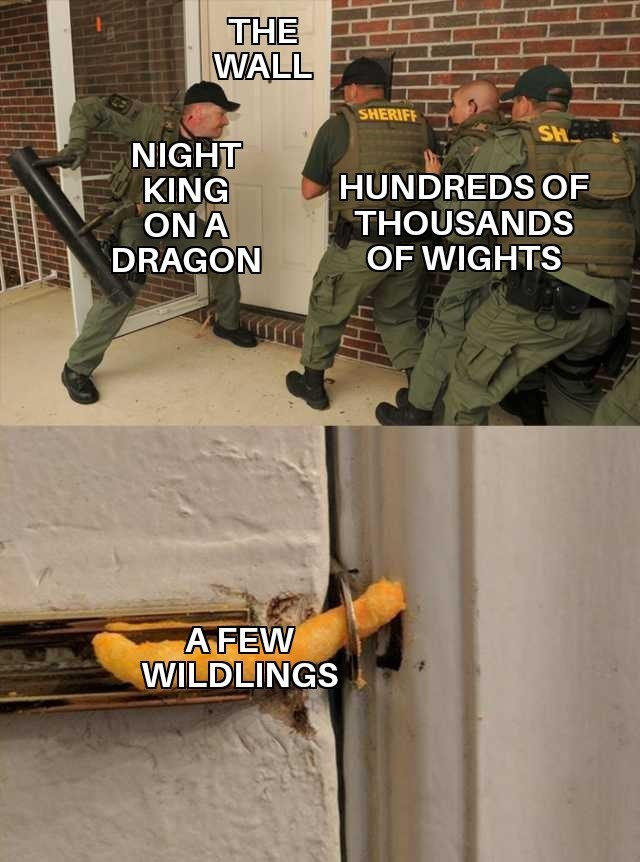 military men trying to break open a door held shut by a cheeto chip THE WALL SHERIFF SH NIGHT KING ON A DRAGON HUNDREDS OF THOUSANDS OF WIGHTS AFEW WILDLINGS