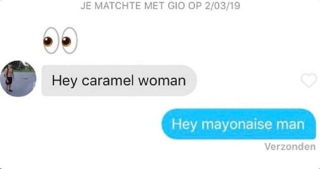Text - JE MATCHTE MET GIO OP 2/03/19 Hey caramel woman Hey mayonaise man Verzonden