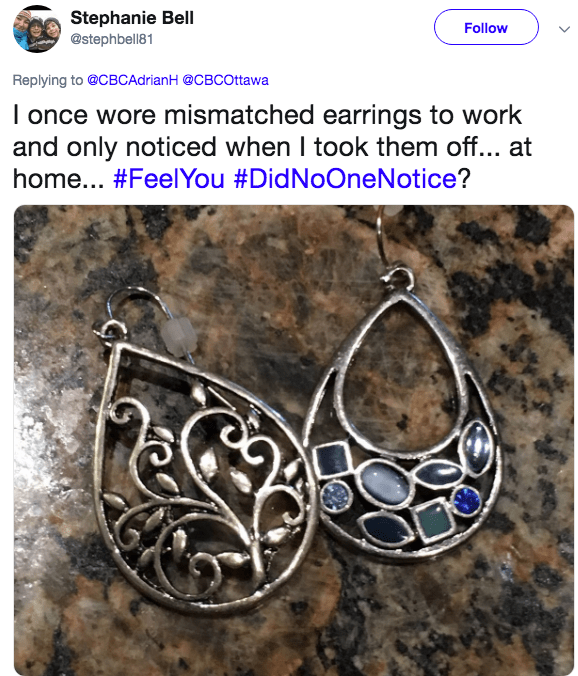 work fail - Fashion accessory - Stephanie Bell @stephbell81 Follow Replying to@CBCAdrianH @CBCOttawa I once wore mismatched earrings to work and only noticed when I took them off... at home... #FeelYou #DidNoOneNotice?