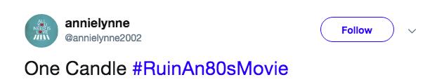 Text - annielynne @annielynne2002 AL NEEDIS Follow VE One Candle #RuinAn80sMovie