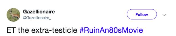 Text - Gazellionaire Follow @Gazellionaire ET the extra-testicle #RuinAn80sMovie