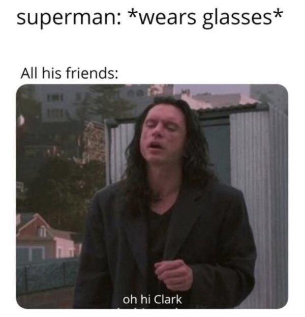 still of actor from the room superman: *wears glasses* All his friends: oh hi Clark