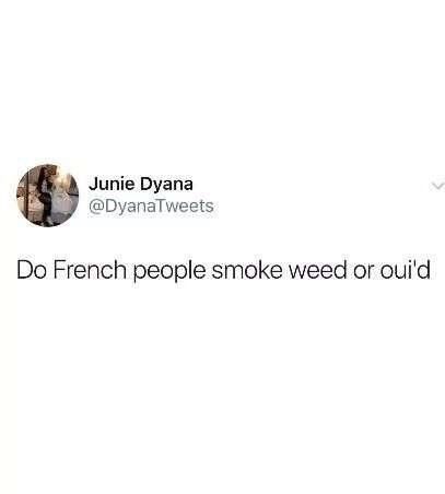 twitter post Do French people smoke weed or oui'd