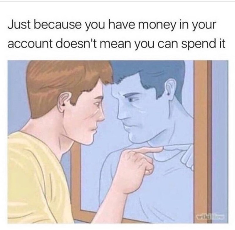 "Caption that reads, ""Just because you have money in your account doesn't mean you can spend it"" above an illustration of a guy pointing at himself in the mirror"