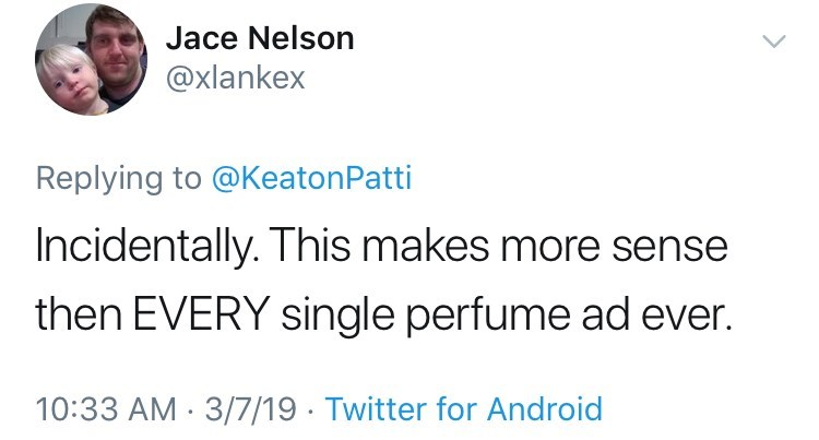Text - Jace Nelson @xlankex Replying to @KeatonPatti Incidentally. This makes more sense then EVERY single perfume ad ever. 10:33 AM 3/7/19 Twitter for Android