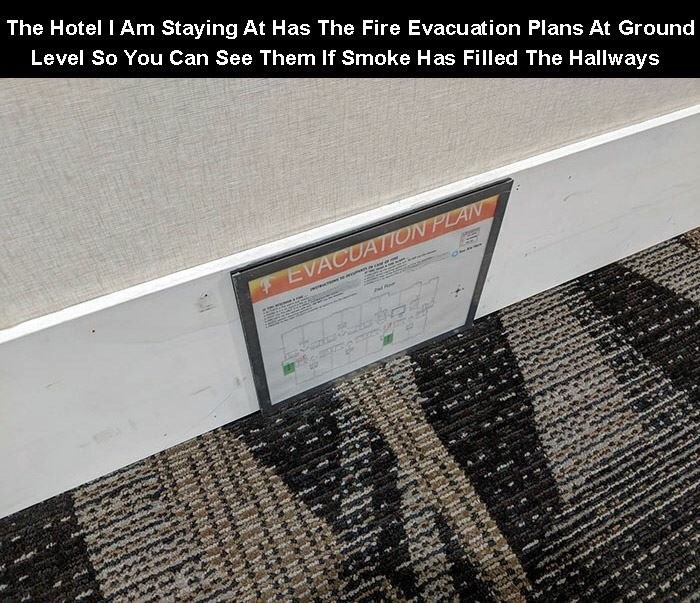 creative twist - Text - The Hotel I Am Staying At Has The Fire Evacuation Plans At Ground Level So You Can See Them If Smoke Has Filled The Hallways EVACUATION PLAN