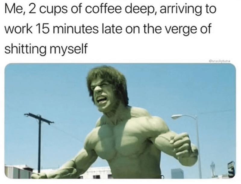 the hulk caffeine poop job work memes work funny memes coffee funny - 9279275776