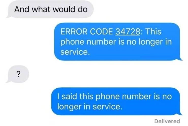 screenshot of text messages And what would do ERROR CODE 34728: This phone number is no longer in service. ? I said this phone number is no longer in service. Delivered