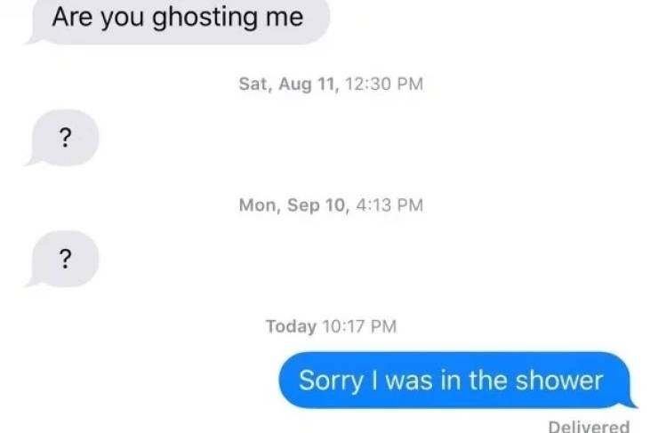 screenshot of text messages Are you ghosting me ? Sorry I was in the shower Delivered