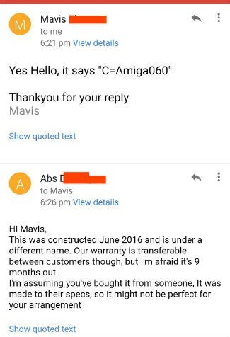 """Text - Mavis to me 6:21 pm View details Yes Hello, it says """"C-Amiga060"""" Thankyou for your reply Mavis Show quoted text Abs A to Mavis 6:26 pm View details Hi Mavis, This was constructed June 2016 and is under a different name. Our warranty is transferable between customers though, but I'm afraid it's 9 months out. I'm assuming you've bought it from someone, It was made to their specs, so it might not be perfect for your arrangement Show quoted text"""