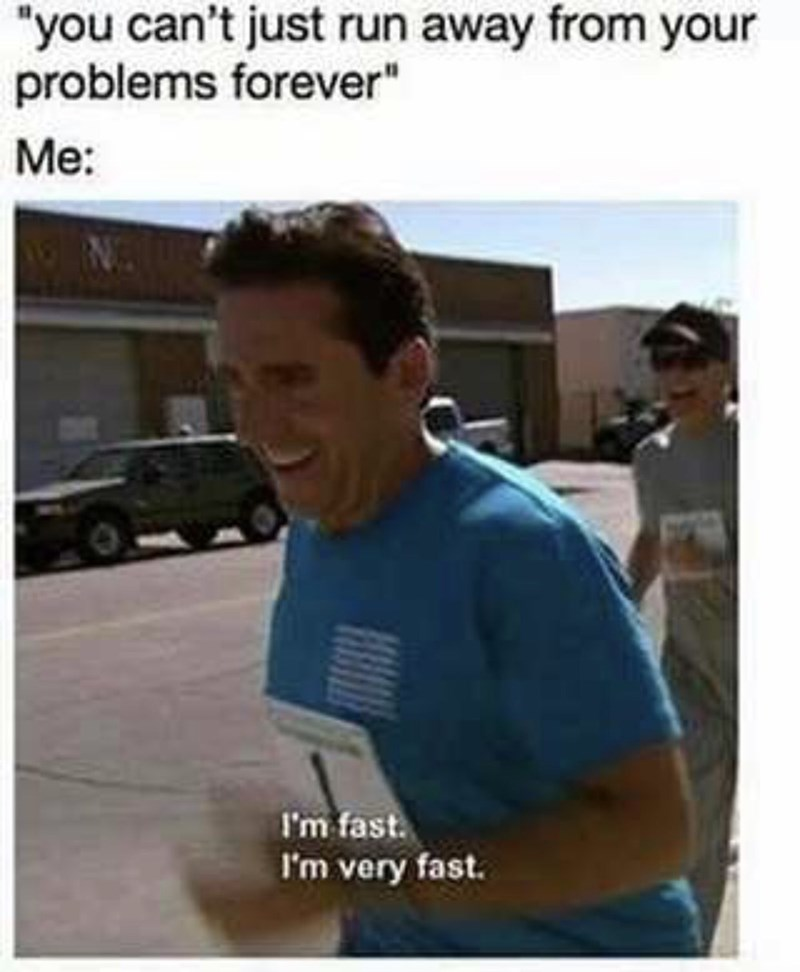 """Caption that reads, """"'You can't just run away from your problems forever; Me: ..."""" above a still of Michael Scott running while saying, """"I'm fast. I'm very fast"""""""