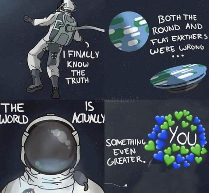 meme - Fashion accessory - BOTH THE ROUND AND FLAT EARTHERS WERE WRONG I FINALLY KNOW THE TRUTH THE WORLD IS ACUALLY aopron/ You SOMETHING EVEN GREATER.