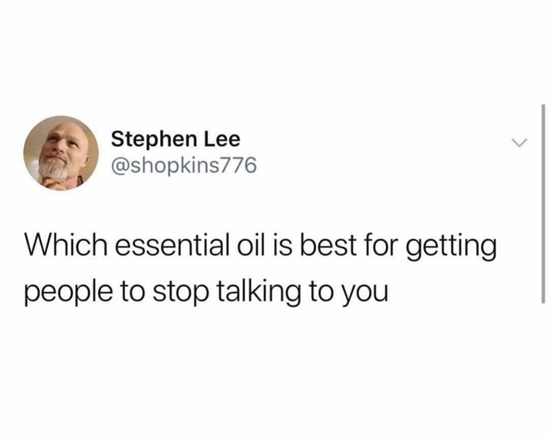 meme - Text - Stephen Lee @shopkins776 Which essential oil is best for getting people to stop talking to you