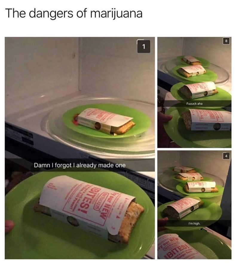 "Caption that reads, ""The dangers of marijuana"" above pics of a stoned person who tried to microwave Hot Pockets several times after forgetting each time"