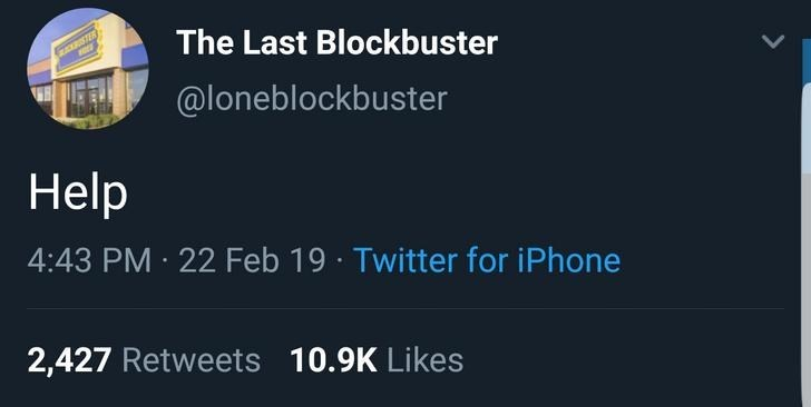 Text - The Last Blockbuster STER @loneblockbuster Help 4:43 PM 22 Feb 19 Twitter for iPhone 2,427 Retweets 10.9K Likes