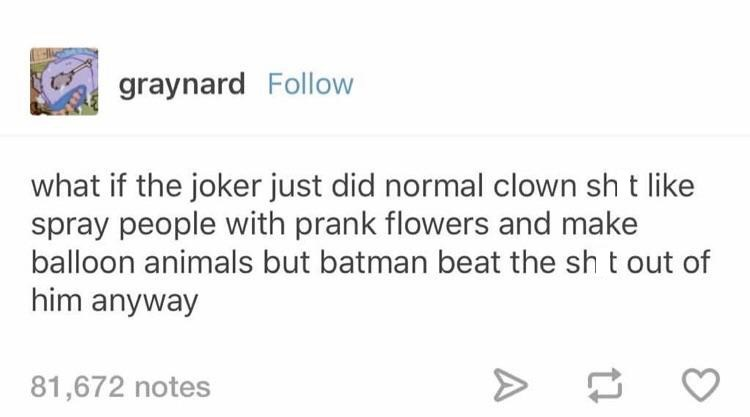 post about what if the joker just did normal clown things