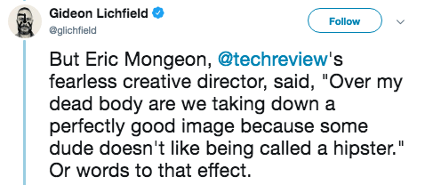 """hipster - Text - Gideon Lichfield Follow @glichfield But Eric Mongeon, @techreview's fearless creative director, said, """"Over my dead body are we taking down a perfectly good image because some dude doesn't like being called a hipster."""" Or words to that effect"""