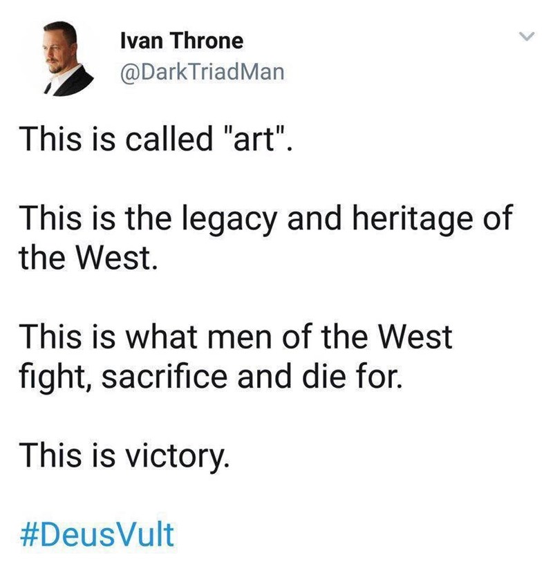 """Text - Ivan Throne @DarkTriadMan This is called """"art"""" This is the legacy and heritage of the West This is what men of the West fight, sacrifice and die for. This is victory. #DeusVult"""