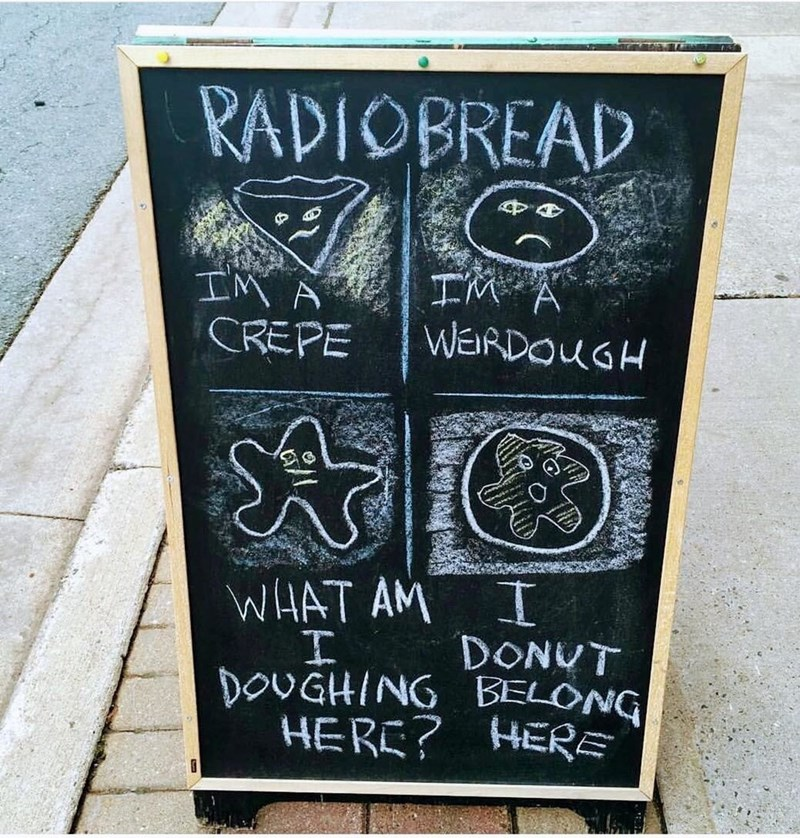 Blackboard - RADIOBREAD IM A WERDOUGH IM A CREPE WHAT AM I DONUT I DOUGHING BELONG HERE? HER=
