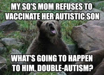 bear roaring MY SO'S MOM REFUSES TO VACCINATE HER AUTISTIC SON WHAT'S GOING TO HAPPEN TO HIM, DOUBLE-AUTISM?