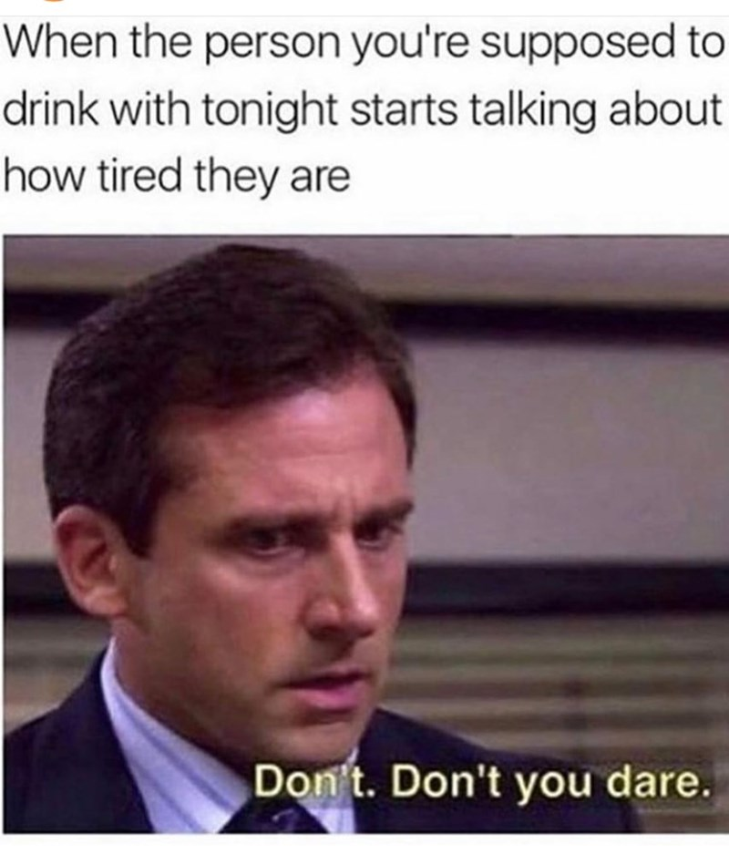 meme with michael from the office and how the person you were going to go out with says they're tired