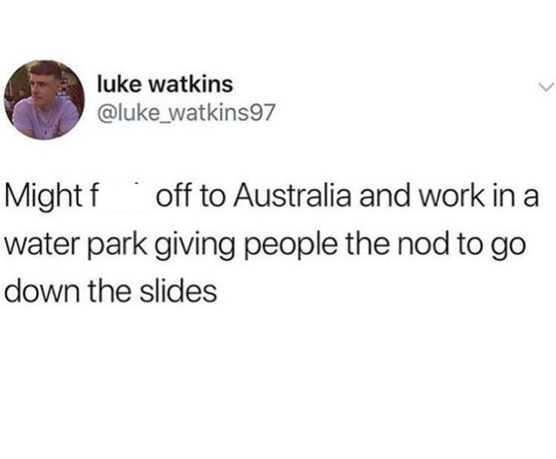 meme about moving to Australia to work at a water park