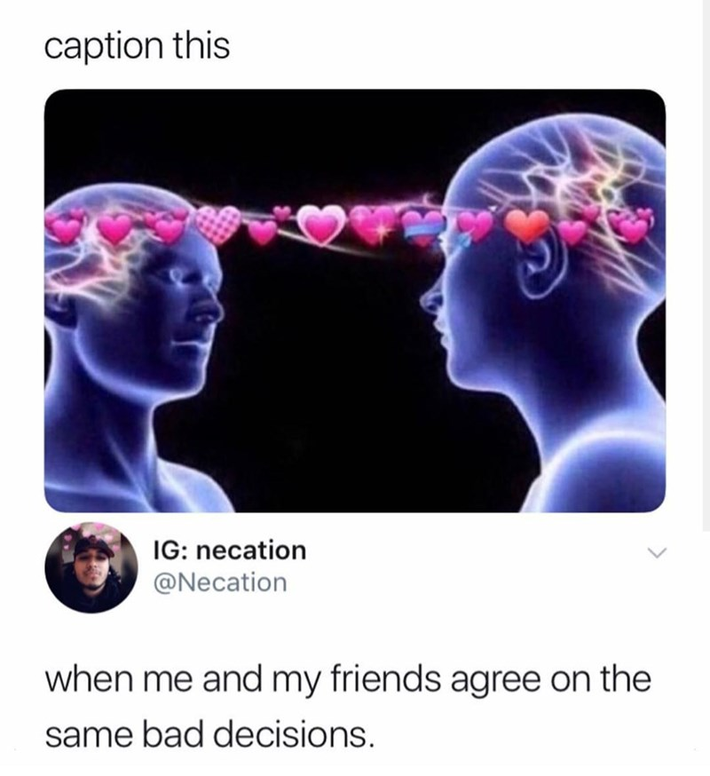 meme of two people who have hearts around their brains and when you and your friend make bad decisions