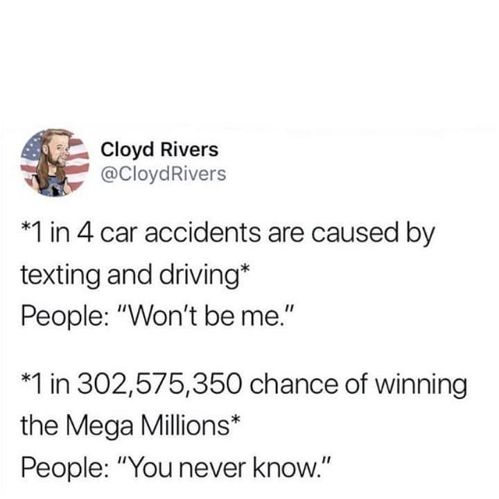 meme about people not thinking they will get into car accidents but believe they can win the lottery