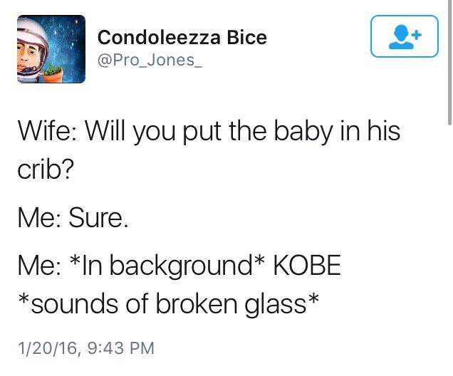 Text - Condoleezza Bice @Pro_Jones Wife: Will you put the baby in his crib? Me: Sure. Me: *In background* KOBE *sounds of broken glass* 1/20/16, 9:43 PM