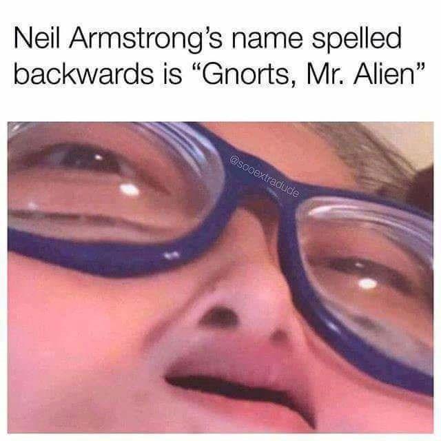 "Eyewear - Neil Armstrong's name spelled backwards is ""Gnorts, Mr. Alien"" @sooextraduce"