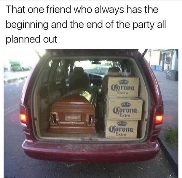 Land vehicle - That one friend who always has the beginning and the end of the party all planned out Corona Extra Corona Estra Corona Estra
