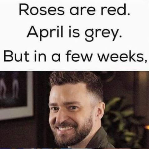 """Caption that reads, """"Roses are red. April is grey. But in a few weeks"""" above a pic of Justin Timberlake smiling"""