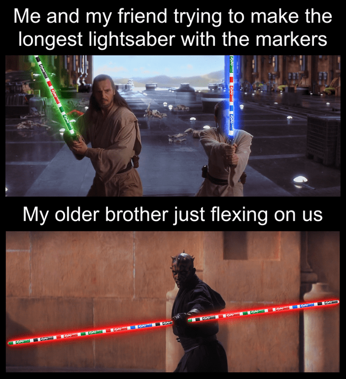 darth maul double light saber meme Me and my friend trying to make the longest lightsaber with the markers My older brother just flexing on us