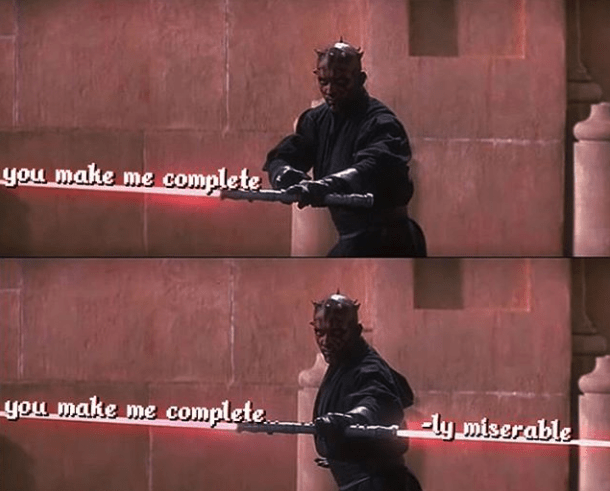 darth maul double light saber meme you make me complete you make me complete. ly miserable