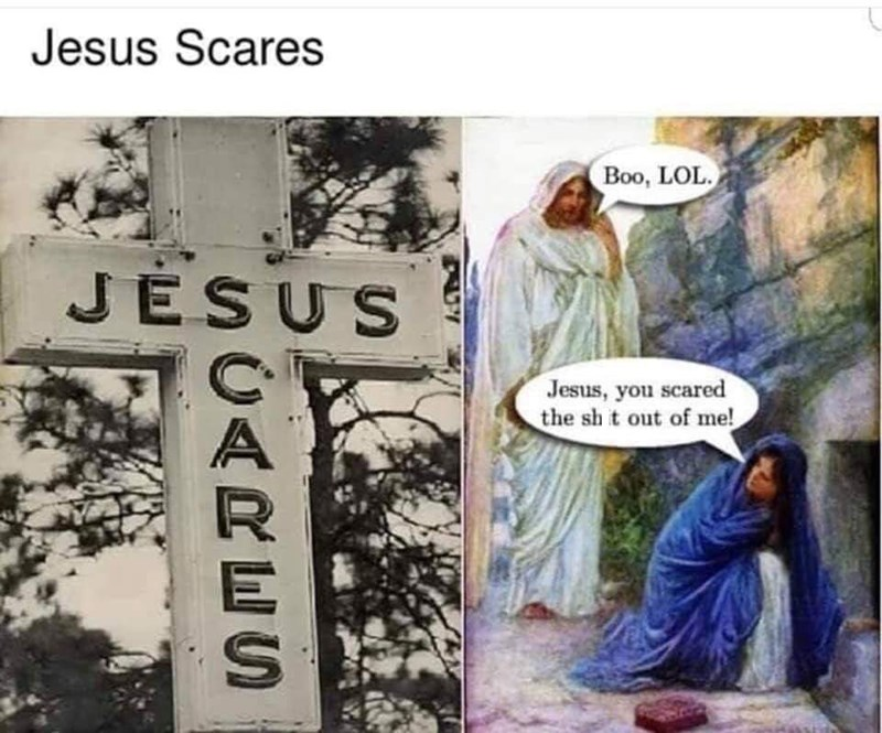 "Caption that reads, ""Jesus scares"" above a pic of a church sign that appears to read the same, next to an illustration of Jesus sneaking up on Mary as if to scare her"