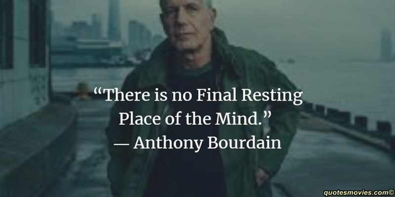 """Text - """"There is no Final Resting Place of the Mind."""" - Anthony Bourdain quotesmovies.com"""