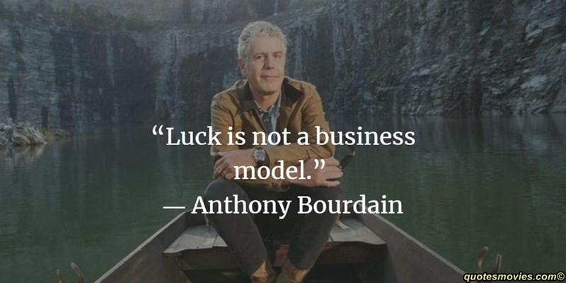 """Text - """"Luck is not a business model."""" Anthony Bourdain quotesmovies.com"""