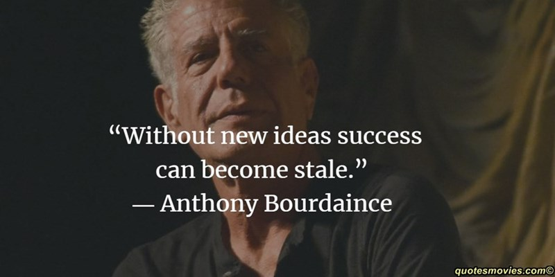 """Text - """"Without new ideas success can become stale."""" - Anthony Bourdaince quotesmovies.com"""