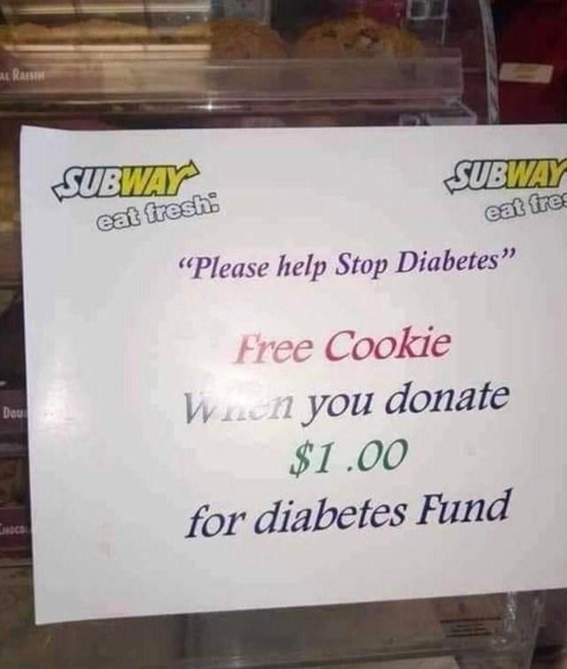 """facepalm - Text - AL RASI SUBWAY eat fresh SUBWAY eat fres """"Please help Stop Diabetes"""" Free Cookie Wacn you donate $1.00 Dou for diabetes Fund"""