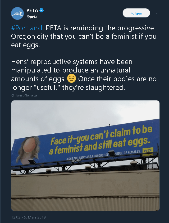 """facepalm - Text - PETA PETA Folgen @peta #Portland: PETA is reminding the progressive Oregon city that you can't be a feminist if you eat eggs. Hens' reproductive systems have been manipulated to produce an unnatural amounts of eggs longer """"useful,"""" they're slaughtered. Once their bodies are no Tuweet übersetzen Face it-you can't claim to be feminist and still eat eggs. 1BUSE OF FEMALES. PCTA EGGS AND DAIRY ARE A PRODUCT OF 080590 12:02 - 5, März 2019"""