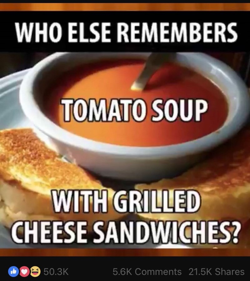 Food - WHO ELSE REMEMBERS TOMATO SOUP WITH GRILLED CHEESE SANDWICHES? 50.3K 5.6K Comments 21.5K Shares
