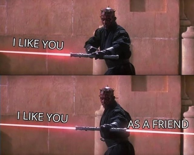 nice guy meme with double edges sword and saying you like someone but as a friend